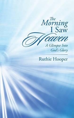 The Morning I Saw Heaven: A Glimpse Into God's Glory (Paperback)