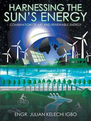 Harnessing the Sun's Energy: Combination of Art and Renewable Energy (Paperback)