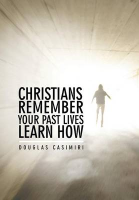 Christians Remember Your Past Lives Learn How (Hardback)