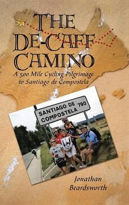 The de-Caff Camino: A 500 Mile Cycling Pilgrimage to Santiago de Compostela (Hardback)