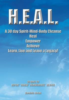 H.E.A.L. a 30 Day Spirit-Mind-Body Cleanse: Heal Empower Achieve Learn, Live and Leave a Legacy! 30 Days to Repent * Renew * Reinvigorate * Rejoice (Hardback)