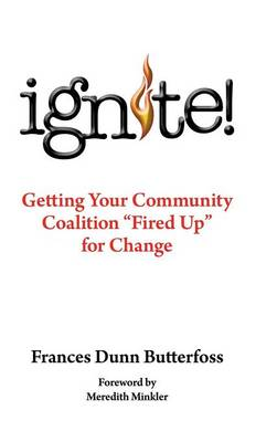 Ignite!: Getting Your Community Coalition Fired Up for Change (Hardback)