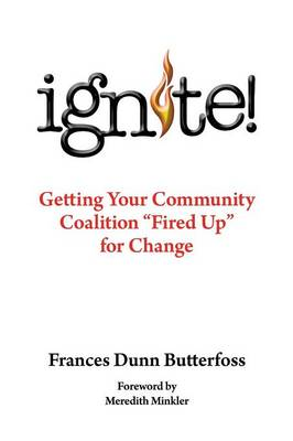 Ignite!: Getting Your Community Coalition Fired Up for Change (Paperback)