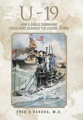 U - 19: How a Single Submarine Could Have Changed the Course of Wwi (Hardback)
