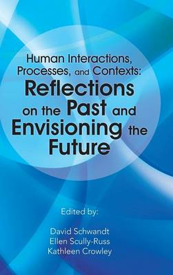 Human Interactions, Processes, and Contexts: Reflections on the Past and Envisioning the Future (Hardback)