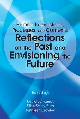 Human Interactions, Processes, and Contexts: Reflections on the Past and Envisioning the Future (Paperback)