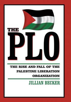 The PLO: The Rise and Fall of the Palestine Liberation Organization (Hardback)