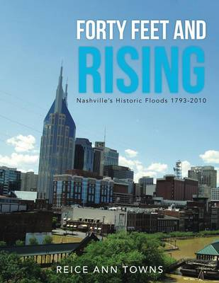 Forty Feet and Rising: Nashville's Historic Floods 1793-2010 (Paperback)