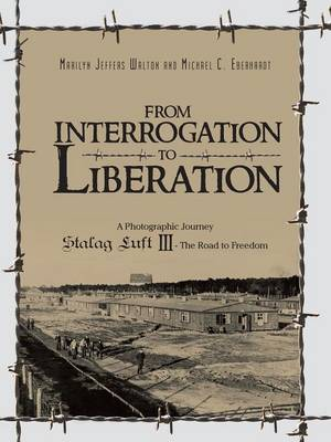From Interrogation to Liberation: A Photographic Journey Stalag Luft III - The Road to Freedom (Paperback)