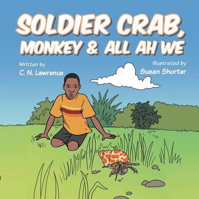 Soldier Crab, Monkey & All Ah We (Paperback)