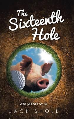 The Sixteenth Hole: A Screenplay (Hardback)