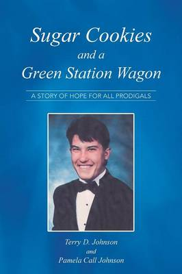 Sugar Cookies and a Green Station Wagon: A Story of Hope for All Prodigals (Paperback)