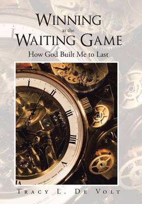 Winning at the Waiting Game: How God Built Me to Last (Hardback)