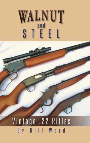 Walnut and Steel: Vintage .22 Rifles (Hardback)