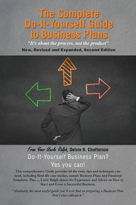 The Complete Do-It-Yourself Guide to Business Plans: It's about the Process, Not the Product New, Revised and Expanded, Second Edition (Paperback)
