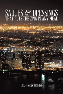 Sauces & Dressings That Puts the Zing in Any Meal (Paperback)