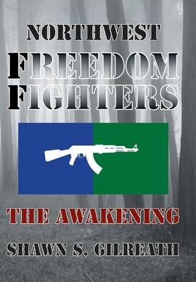 Northwest Freedom Fighters: The Awakening (Hardback)