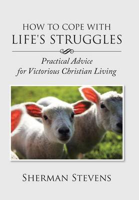 How to Cope with Life's Struggles: Practical Advice for Victorious Christian Living (Hardback)