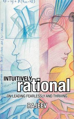 Intuitively Rational: On Leading Fearlessly and Thriving (Paperback)