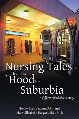 Nursing Tales from the 'Hood and Suburbia: A Different Kind of Love Story (Paperback)