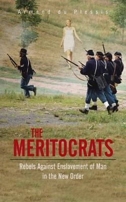 The Meritocrats: Rebels Against Enslavement of Man in the New Order (Paperback)