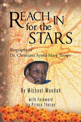 Reach in for the Stars: Biography of Dr. Christiana Ayoka Mary Thorpe (Paperback)
