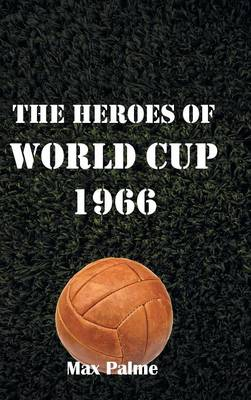 The Heroes of World Cup 1966 (Hardback)