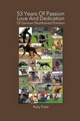 53 Years of Passion Love and Dedication of German Shorthaired Pointers (Paperback)