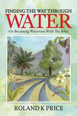 Finding the Way Through Water: On Becoming Waterwise with the Bible (Paperback)