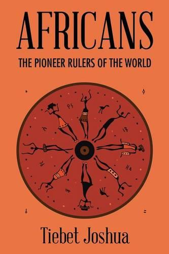 Africans: The Pioneer Rulers of the World (Paperback)