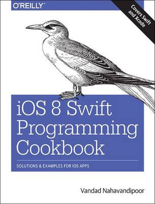 iOS 8 Swift Programming Cookbook: Solutions & Examples for iOS Apps (Paperback)