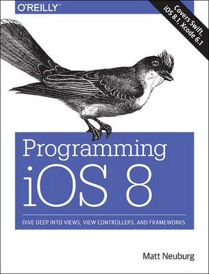 Programming iOS 8: Dive Deep into Views, View Controllers, and Frameworks (Paperback)