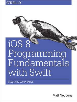 iOS 8 Programming Fundamentals with Swift: Xcode and Cocoa Basics (Paperback)