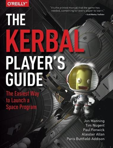The Kerbal Player's Guide: The Easiest Way to Launch a Space Program (Paperback)