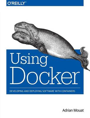 Using Docker: Developing and Deploying Software with Containers (Paperback)