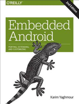 Embedded Android: Porting, Extending, and Customizing (Paperback)