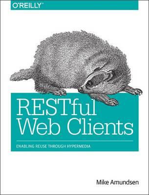 RESTful Web Clients: Enabling Reuse Through Hypermedia (Paperback)
