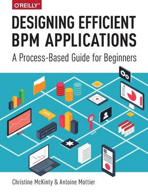 Designing Efficient BPM Applications: A Process-Based Guide for Beginners (Paperback)