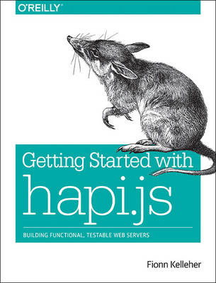 Getting Started with Hapi.js: Building Functional, Testable Web Servers (Paperback)