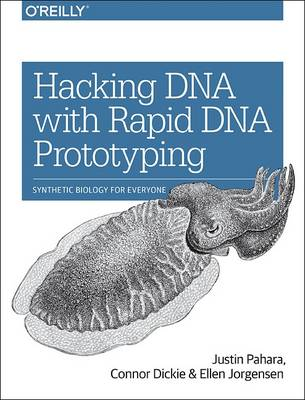 Hacking DNA with Rapid DNA Prototyping: Synthetic Biology for Everyone (Paperback)