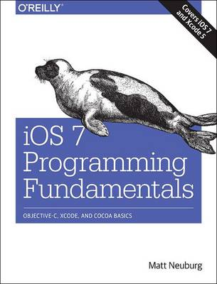 iOS 7 Programming Fundamentals: Objective-C, Xcode, and Cocoa Basics (Paperback)