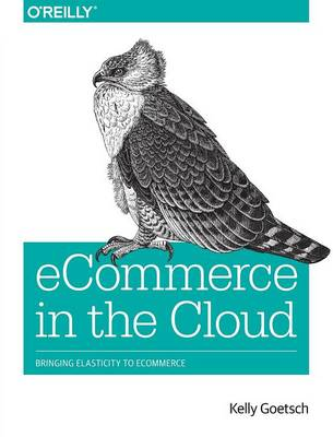 Ecommerce in the Cloud: Bringing Elasticity to Ecommerce (Paperback)