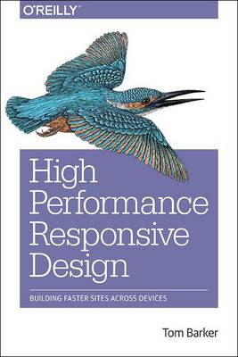 High Performance Responsive Design: Building Faster Sites Across Devices (Paperback)