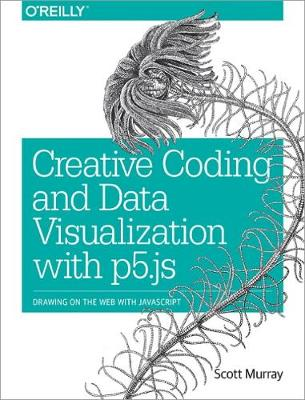 Creative Coding and Data Visualization with P5.JS: Drawing on the Web with JavaScript (Paperback)