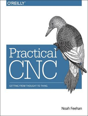 Practical CNC: Getting from Thought to Thing (Paperback)