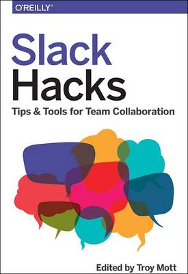 Slack Hacks: Tips & Tools for Team Collaboration (Paperback)