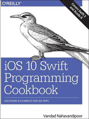 iOS 10 Swift Programming Cookbook: Solutions and Examples for iOS Apps (Paperback)