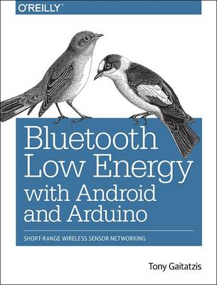 Bluetooth Low Energy with Android and Arduino: Short-Range Wireless Sensor Networking (Paperback)