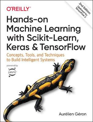 Hands-on Machine Learning with Scikit-Learn, Keras, and TensorFlow: Concepts, Tools, and Techniques to Build Intelligent Systems (Paperback)