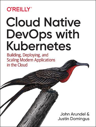 Cloud Native DevOps with Kubernetes: Building, Deploying, and Scaling Modern Applications in the Cloud (Paperback)